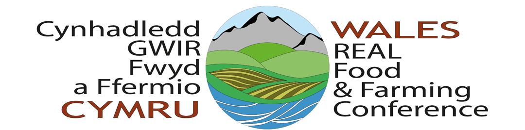 Cynhadledd Gwir Fwyd a Ffermio / Wales Real Food and Farming Conference